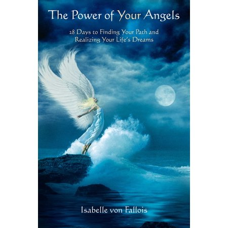 The Power of Your Angels : 28 Days to Finding Your Path and Realizing Your Life's Dreams (Powered Angle)