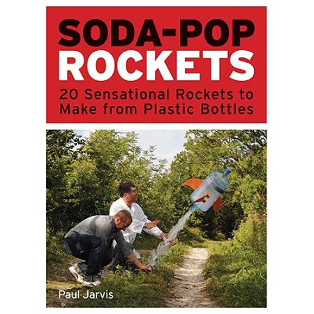Soda-Pop Rockets : 20 Sensational Rockets to Make from Plastic (The Best Bottle Rocket Designs)