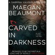 The Sabrina Vaughn Thriller: Carved in Darkness (Hardcover)