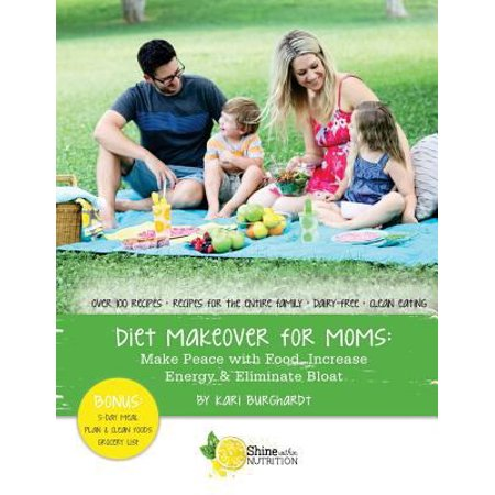 Diet Makeover For Moms  Make Peace With Food  Increase Energy And Eliminate Bloat