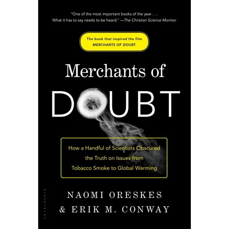 Merchants of Doubt : How a Handful of Scientists Obscured the Truth on Issues from Tobacco Smoke to Global Warming (How Much Are Smoke Machines)