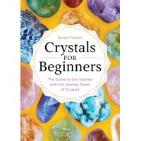 Crystals for Beginners: The Guide to Get Started with the Healing Power of Crystals (Paperback)