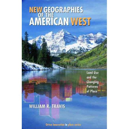 New Geographies Of The American West   Land Use And The Changing Patterns Of Place