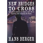 New Bridges to Cross: One man's mission to forge a new life in America after escaping the Nazis (Paperback)