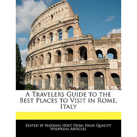 A Travelers Guide to the Best Places to Visit in Rome, (10 Best Places To Visit In Tuscany)