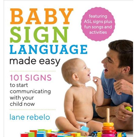 Baby Sign Language Made Easy : 101 Signs to Start Communicating with Your Child Now (Sign Language Worksheets)