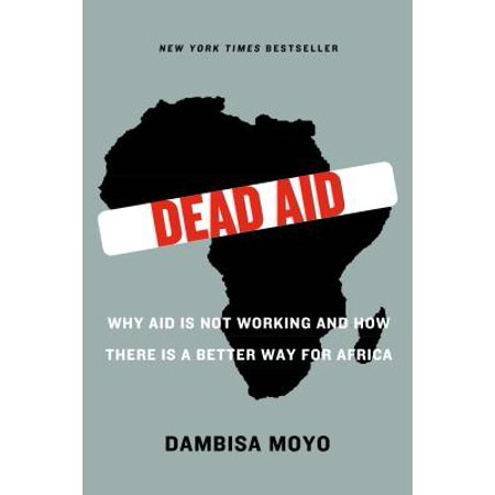 Dead Aid : Why Aid Is Not Working and How There Is a Better Way for Africa - Why Is There A Halloween