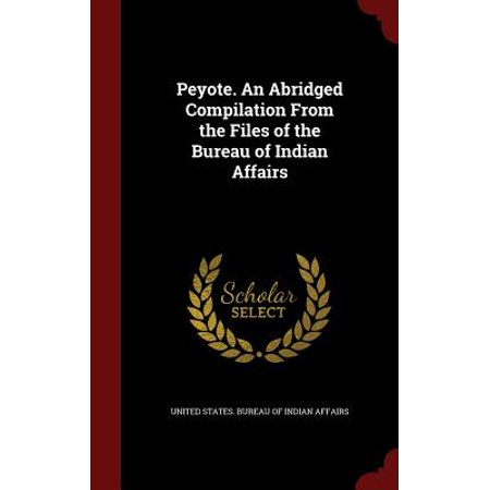 Peyote. an Abridged Compilation from the Files of the Bureau of Indian