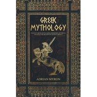 Greek Mythology: Tales of Greek Myth, Gods, Goddesses, Mythical Beasts & the Beliefs of Ancient Greece (Paperback)