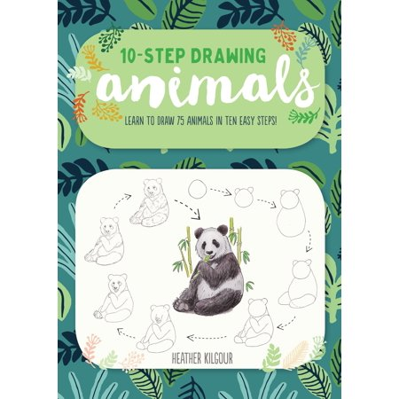 Ten-Step Drawing: Animals : Learn to Draw 75 Animals in Ten Easy (Step By Step Guide To Drawing Animals)