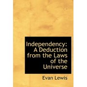 Independency : A Deduction from the Laws of the Universe (Large Print Edition)
