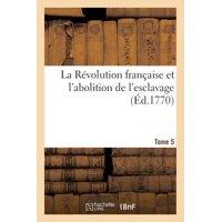La R�volution Fran�aise Et l'Abolition de l'Esclavage Tome 5