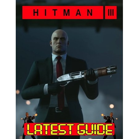 Hitman III: LATEST GUIDE: Becoming A Pro Player In Hitman III (Best Tips, Tricks, and Strategies) (Paperback)