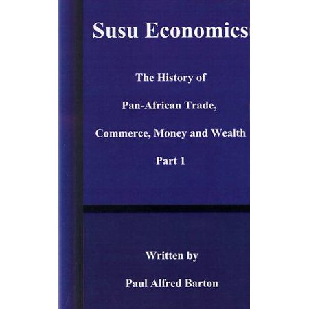 Susu Economics : The History of Pan-African (Black) Trade, Commerce, Money and Truth Part (Growth Definition Of Economics By Paul Samuelson)