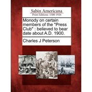 "Monody on Certain Members of the ""Press Club"" : Believed to Bear Date about A.D. 1900."