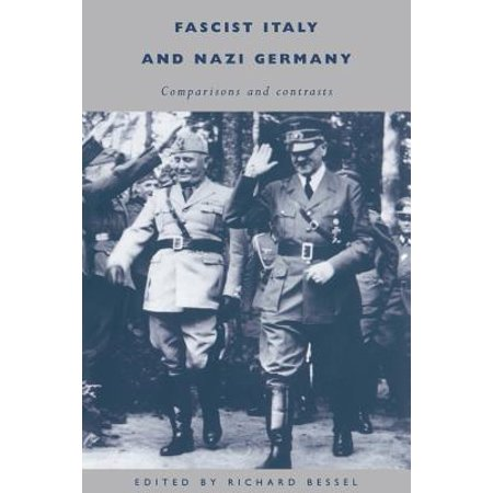 Fascist Italy and Nazi Germany : Comparisons and (Fascist Italy And Nazi Germany Comparisons And Contrasts)