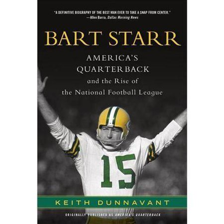 Bart Starr: Americas Quarterback and the Rise of the National Football League by