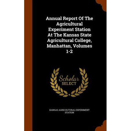 Annual Report of the Agricultural Experiment Station at the Kansas State Agricultural College, Manhattan, Volumes 1-2