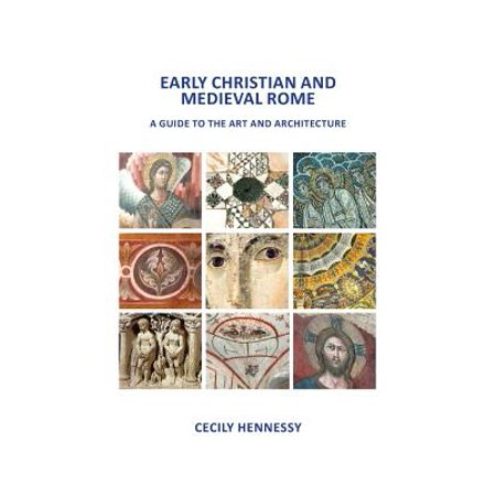 Early Christian and Medieval Rome : A Guide to the Art and Architecture - Medieval Architecture