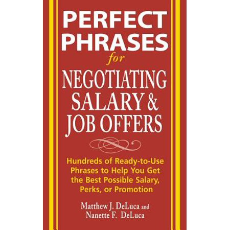 Perfect Phrases for Negotiating Salary and Job Offers: Hundreds of Ready-To-Use Phrases to Help You Get the Best Possible Salary, Perks or (The Best Job To Get Rich)