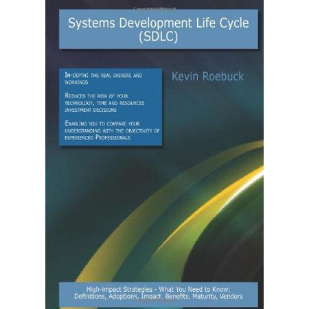 Systems Development Life Cycle  Sdlc   High Impact Strategies   What You Need To Know  Definitions  Adoptions  Impact  Benefits  Maturity  Vendors