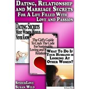 Dating, Relationship and Marriage Secrets For a Life Filled With Love and Passion - eBook