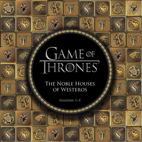 Game of Thrones: The Noble Houses of Westeros, Seasons 1-5