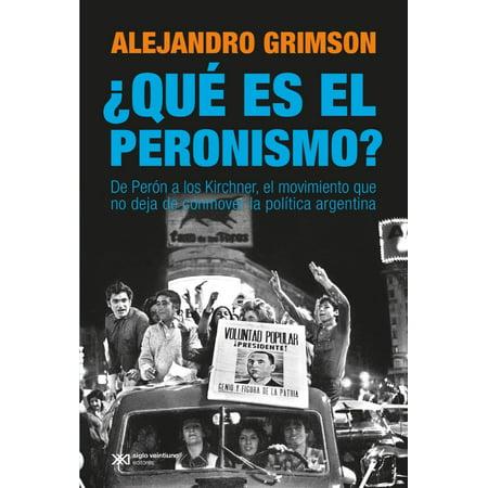 ¿Qué es el peronismo? De Perón a los Kirchner, el movimiento que no deja de conmover la política argentina - (Que Es El Rosario De La Aurora)