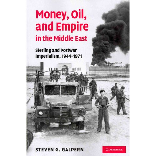 Money, Oil, and Empire in the Middle East: Sterling and Postwar Imperialism, 1944 1971