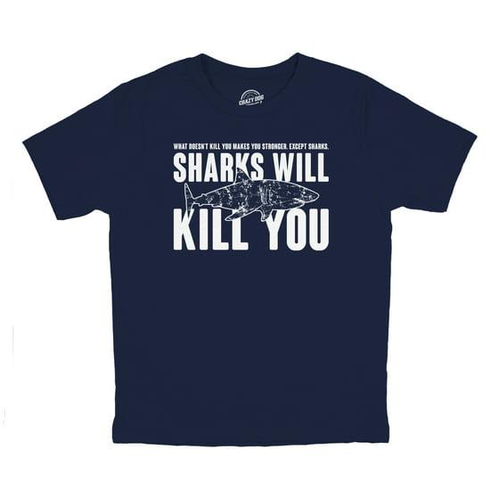 b6edfe07 Crazy Dog Funny T-Shirts - Youth Sharks Will Kill You Funny Shark T ...