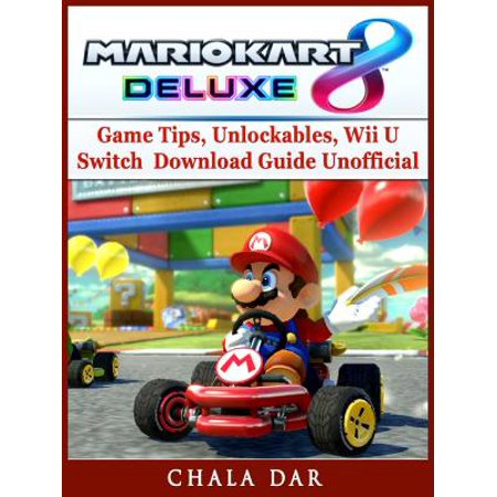 Mario Kart 8 Deluxe Game Tips, Unlockables, Wii U, Switch, Download Guide Unofficial - eBook