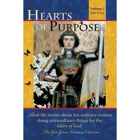 Hearts of Purpose : Real Life Stories from Ordinary Women Doing Extraordinary Things for the Glory of