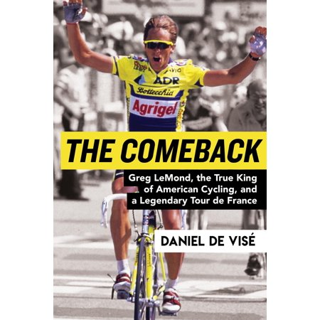 The Comeback : Greg Lemond, the True King of American Cycling, and a Legendary Tour de (John Tesh Tour De France The Early Years)
