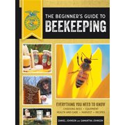 The Beginner's Guide to Beekeeping : Everything You Need to Know