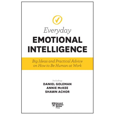 Harvard Business Review Everyday Emotional Intelligence : Big Ideas and Practical Advice on How to Be Human at Work