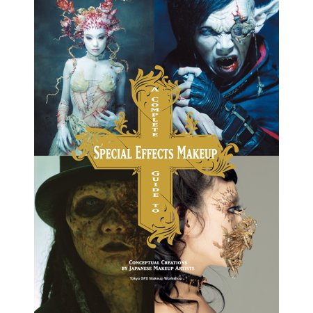 A Complete Guide to Special Effects Makeup : Conceptual Creations by Japanese Makeup Artists - Halloween Special Effects Makeup Tutorials