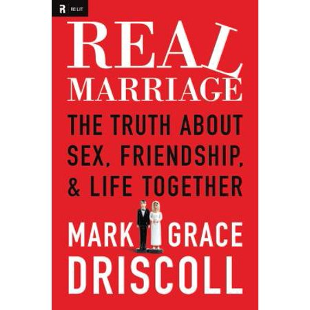 Real Marriage: The Truth About Sex, Friendship, and Life Together -