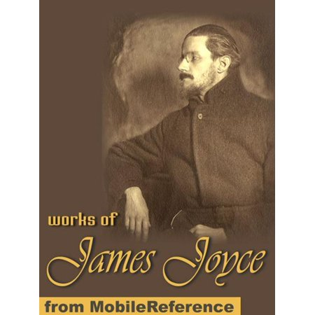 Works Of James Joyce: Ulysses, A Portrait Of The Artist As A Young Man, Dubliners, Exiles & Chamber Music (Mobi Collected Works) - (James Joyce And The Making Of Ulysses)