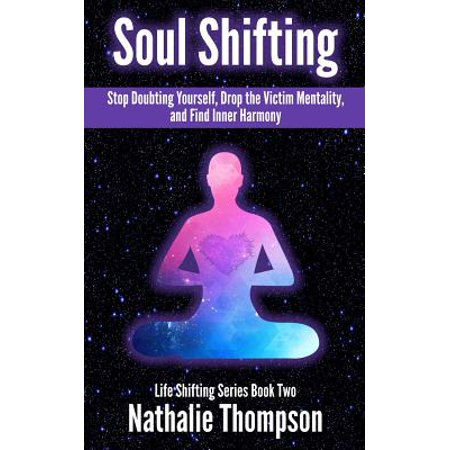 Drip Stop - Soul Shifting : Stop Doubting Yourself, Drop the Victim Mentality, and Find Inner Harmony