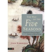 The Way of the Five Seasons : Living with the Five Elements for Physical, Emotional, and Spiritual Harmony