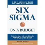 Six SIGMA on a Budget: Achieving More with Less Using the Principles of Six SIGMA (Paperback)
