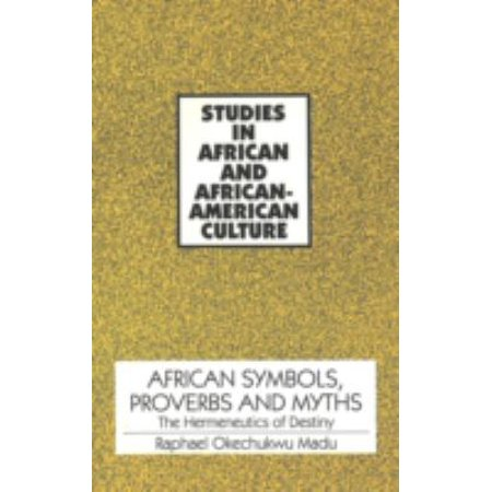 African Symbols Proverbs And Myths The Hermeneutics Of Destiny