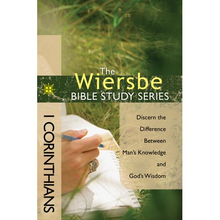 The Wiersbe Bible Study Series  1 Corinthians   Discern The Difference Between Mans Knowledge And Gods Wisdom