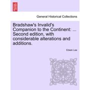 Bradshaw's Invalid's Companion to the Continent : ... Second Edition, with Considerable Alterations and Additions.