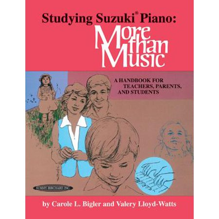 Studying Suzuki Piano -- More Than Music : A Handbook for Teachers, Parents, and Students