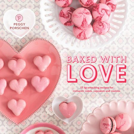 Baked with Love : 15 Lip-Smacking Recipes for Romantic Cakes, Cupcakes and Cookies