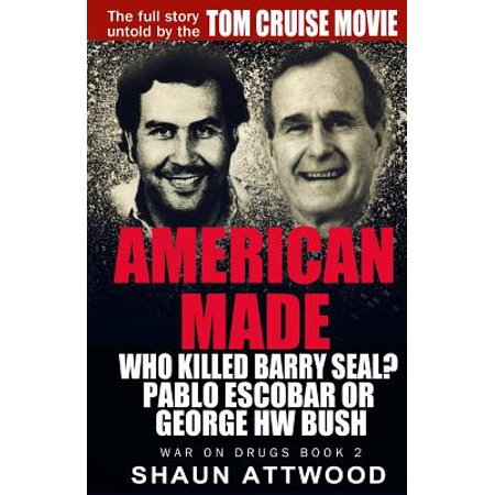 American Made : Who Killed Barry Seal? Pablo Escobar or George Hw Bush