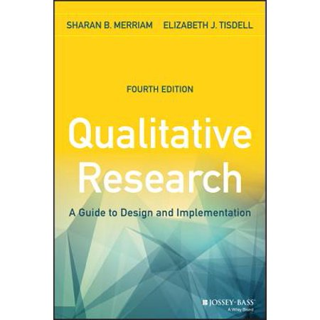 Qualitative Research : A Guide to Design and (The Problem Of Rigor In Qualitative Research)