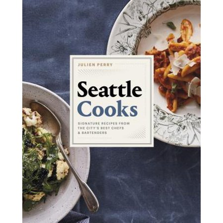 Seattle Cooks : Signature Recipes from the City's Best Chefs and