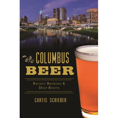 Columbus Beer : Recent Brewing and Deep Roots